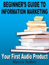 Beginner's Guide to Information Marketing - Your First Audio Product (MP3)